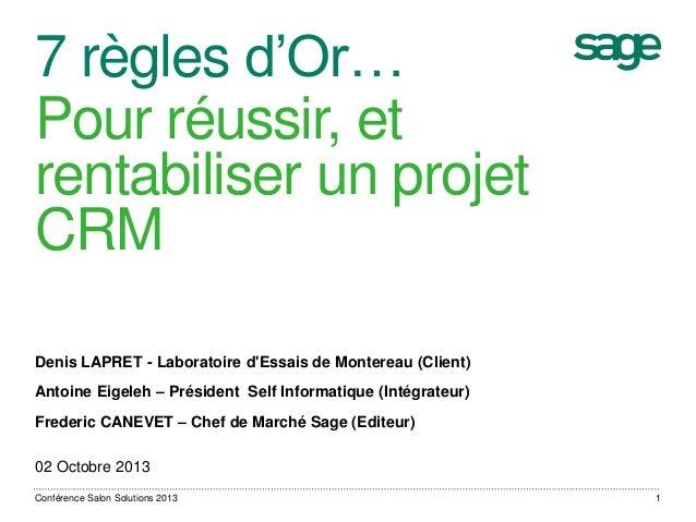 7 règles d'Or… Pour réussir, et rentabiliser un projet CRM Denis LAPRET - Laboratoire d'Essais de Montereau (Client) Antoi...