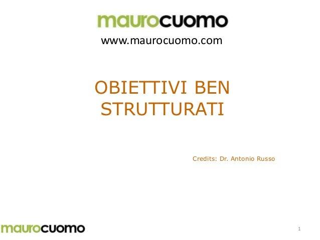 1 OBIETTIVI BEN STRUTTURATI Credits: Dr. Antonio Russo www.maurocuomo.com