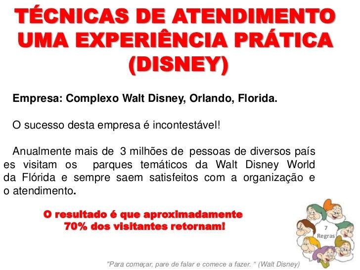 TÉCNICAS DE ATENDIMENTO UMA EXPERIÊNCIA PRÁTICA         (DISNEY) Empresa: Complexo Walt Disney, Orlando, Florida. O sucess...