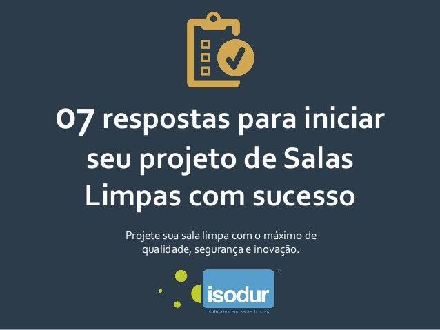 07 respostas para iniciar seu projeto de Salas Limpas com sucesso Projete sua sala limpa com o máximo de qualidade, segura...