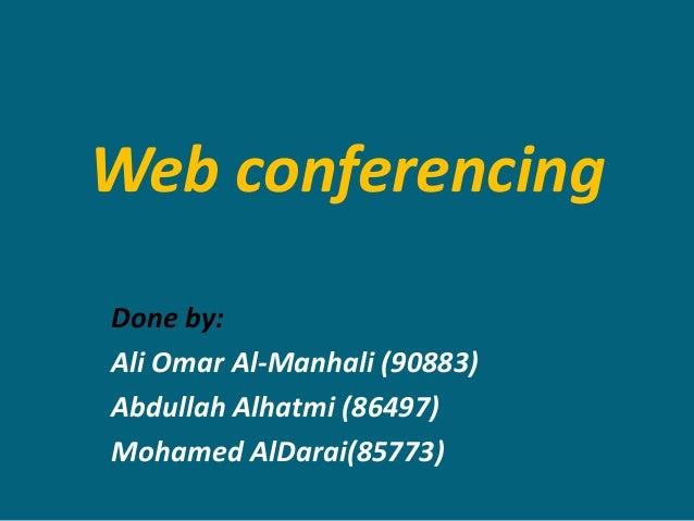 Web conferencingDone by:Ali Omar Al-Manhali (90883)Abdullah Alhatmi (86497)Mohamed AlDarai(85773)