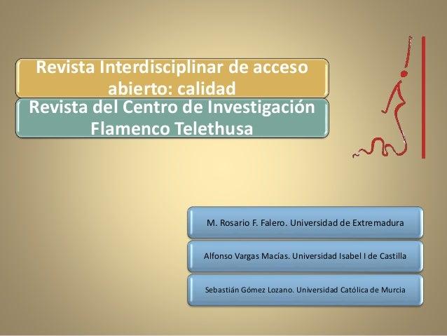 Revista Interdisciplinar de acceso abierto: calidad Revista del Centro de Investigación Flamenco Telethusa M. Rosario F. F...