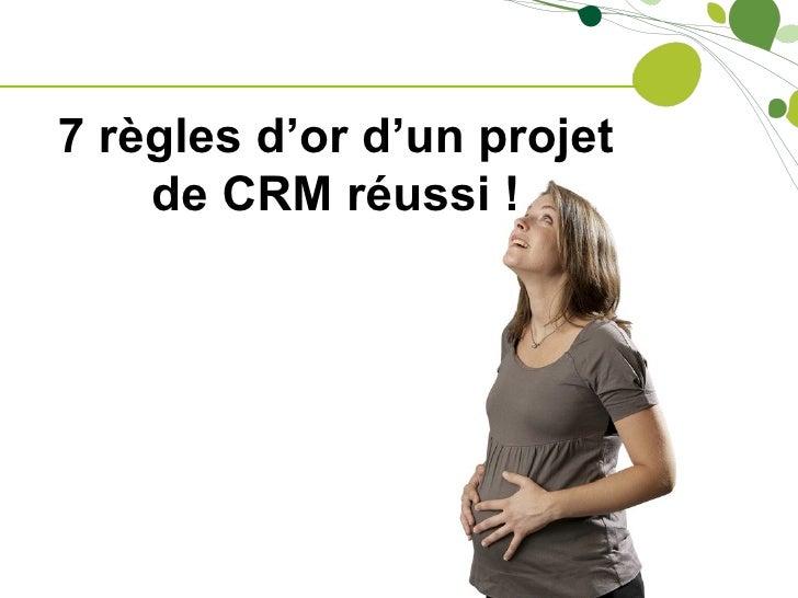 7 règles d'or d'un projet    de CRM réussi !