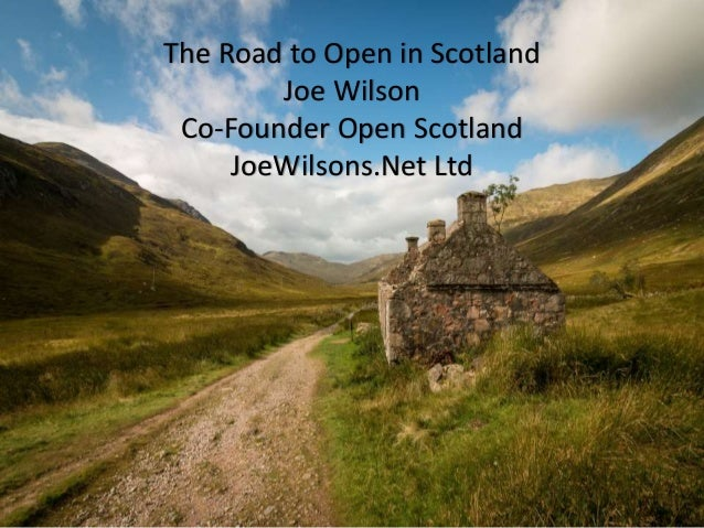 INTO THE OPEN a critical overview of open education policy and practice in Scotland The Road to Open in Scotland Joe Wilso...