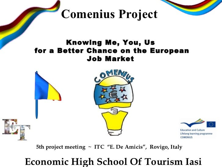 Comenius Project Knowing Me, You, Us  for a Better Chance on the European Job Market Economic High School Of Tourism Iasi...