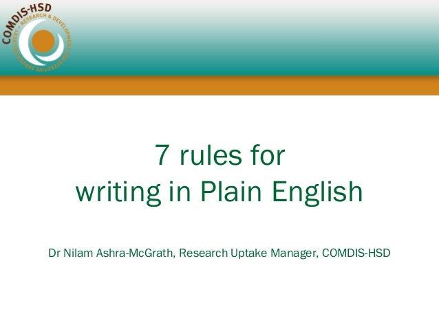 7 rules for writing in Plain English Dr Nilam Ashra-McGrath, Research Uptake Manager, COMDIS-HSD