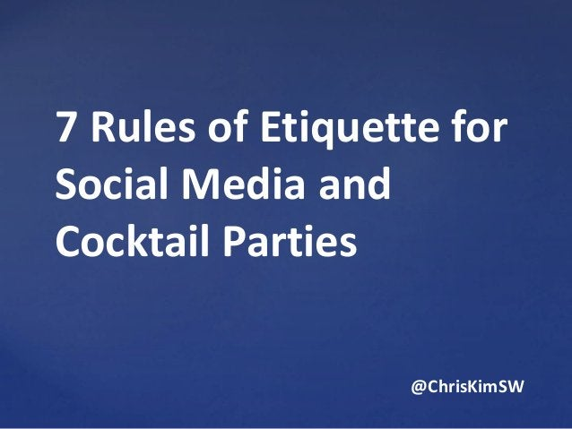 7 Rules of Etiquette for Social Media and Cocktail Parties @ChrisKimSW