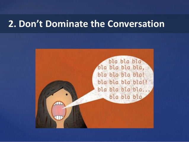 2. Don't Dominate the Conversation