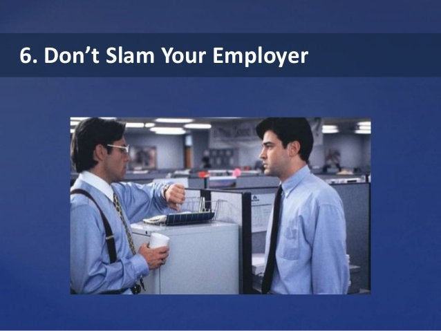 6. Don't Slam Your Employer
