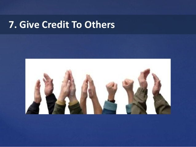 7. Give Credit To Others