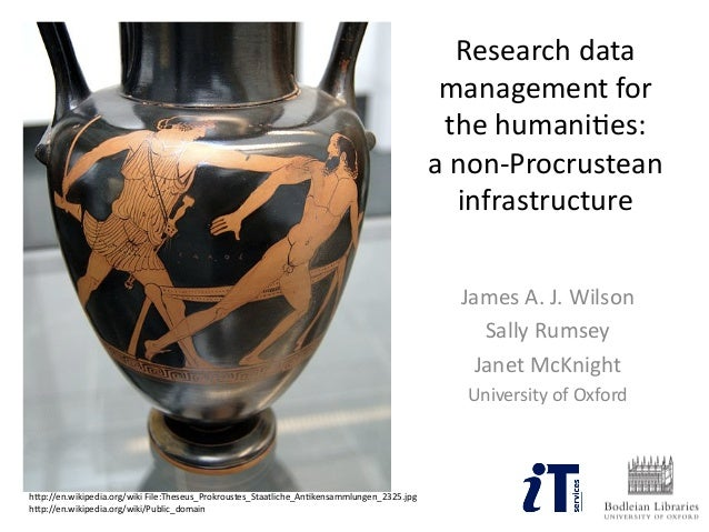 Research data  management for  the humani2es:   a non-‐Procrustean  infrastructure  James A. J. Wilson  Sal...