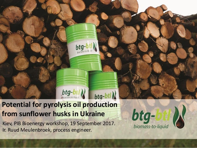 Potential for pyrolysis oil production from sunflower husks in Ukraine Kiev, PIB Bioenergy workshop, 19 September 2017. Ir...