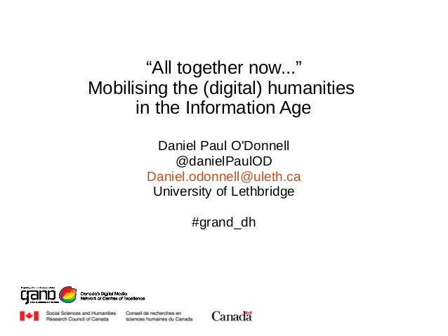 """""""All together now...""""  Mobilising the (digital) humanities  in the Information Age  Daniel Paul O'Donnell  @danielPaulOD  ..."""