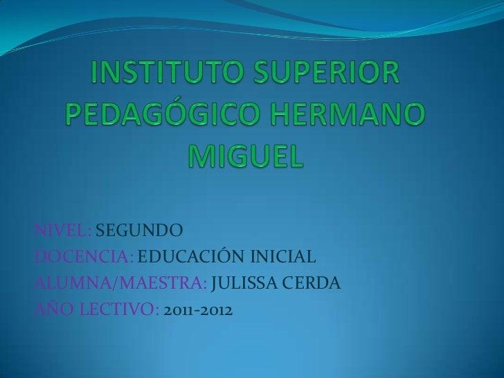 NIVEL: SEGUNDODOCENCIA: EDUCACIÓN INICIALALUMNA/MAESTRA: JULISSA CERDAAÑO LECTIVO: 2011-2012