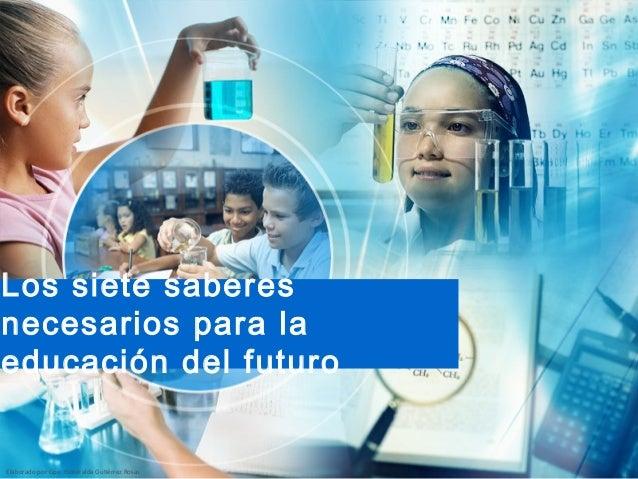 Elaborado por Gpe. Esmeralda Gutiérrez RosasLos siete saberesnecesarios para laeducación del futuro