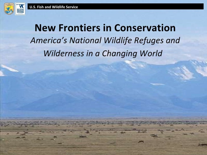 New Frontiers in Conservation America's National Wildlife Refuges and Wilderness in a Changing World   U.S. Fish and Wildl...