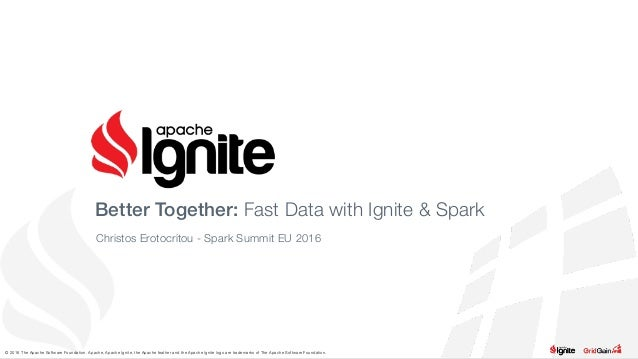 © 2016 The Apache Software Foundation. Apache, Apache Ignite, the Apache feather and the Apache Ignite logo are trademarks...