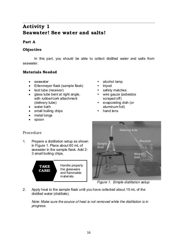 16 Figure 1. Simple distillation setup Sample flask Delivery tube Receiver Water bath Handle properly the glassware and fl...
