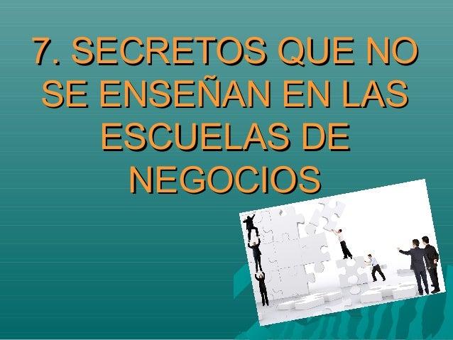 7. SECRETOS QUE NO SE ENSEÑAN EN LAS ESCUELAS DE NEGOCIOS