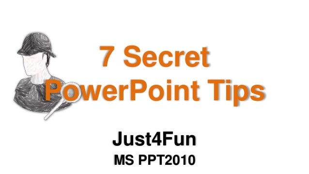 7 Secret PowerPoint Tips Just4Fun MS PPT2010