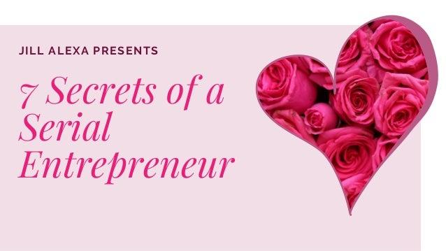 JILL ALEXA PRESENTS 7 Secrets of a Serial Entrepreneur