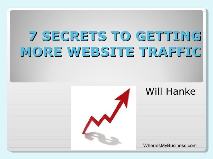 7 SECRETS TO GETTING MORE WEBSITE TRAFFIC Will Hanke WhereIsMyBusiness.com