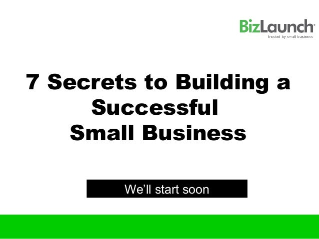 7 Secrets to Building a     Successful    Small Business        We'll start soon