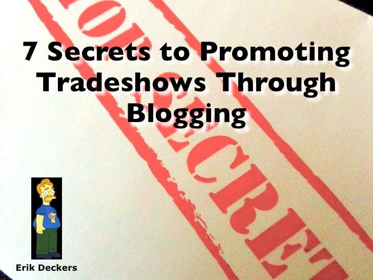 7 Secrets to Promoting   Tradeshows Through         Blogging     Erik Deckers