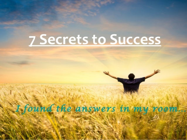 7 Secrets to SuccessI found the answers in my room…