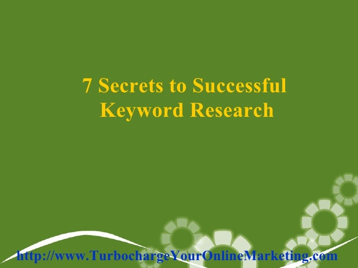 7 Secrets to Successful  Keyword Research http://www.TurbochargeYourOnlineMarketing.com