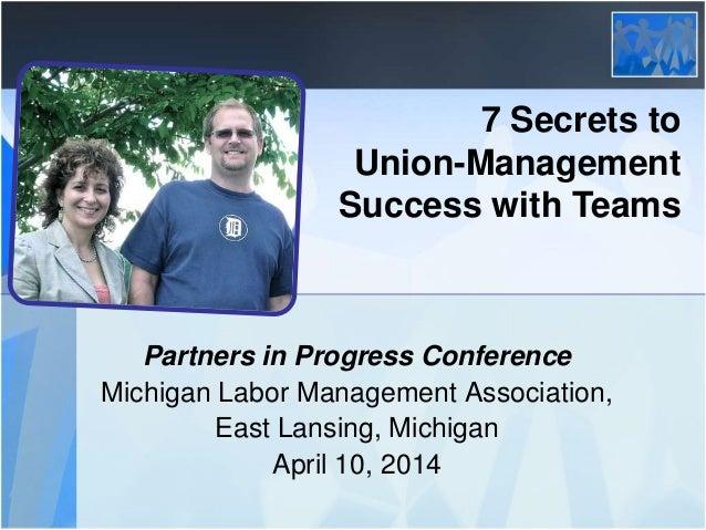 7 Secrets to Union-Management Success with Teams Partners in Progress Conference Michigan Labor Management Association, Ea...