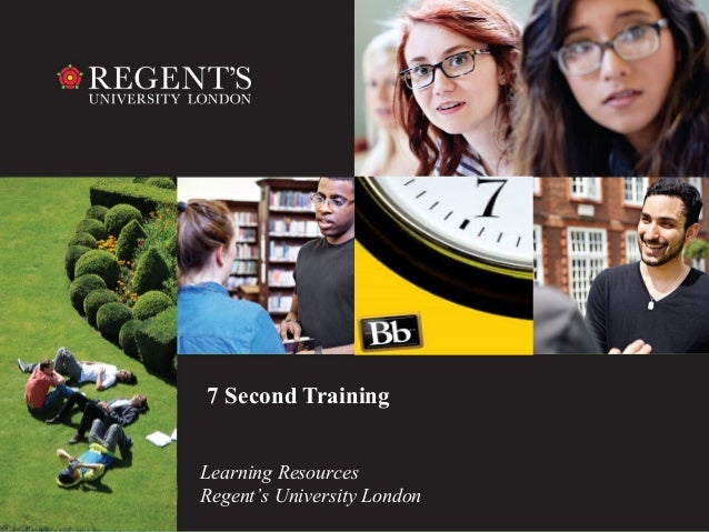 1 Learning Resources Regent's University London 7 Second Training