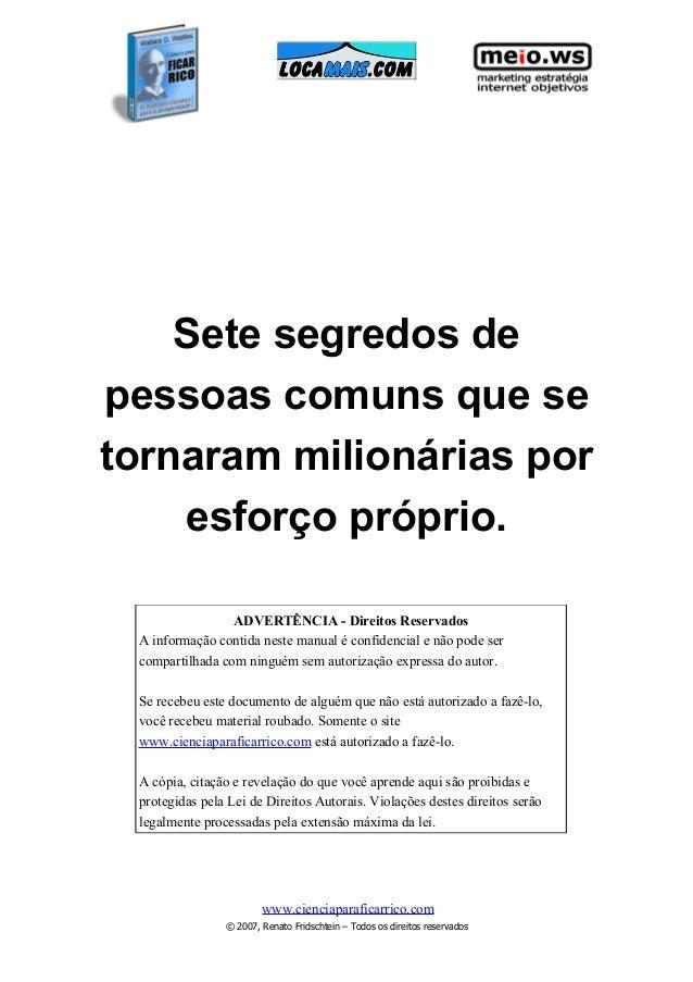 Sete segredos de pessoas comuns que se tornaram milionárias por esforço próprio. ADVERTÊNCIA - Direitos Reservados A infor...