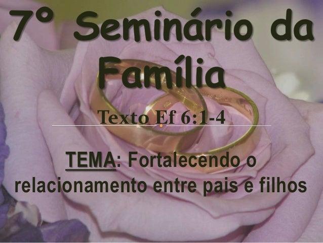 Texto Ef 6:1-4      TEMA: Fortalecendo orelacionamento entre pais e filhos