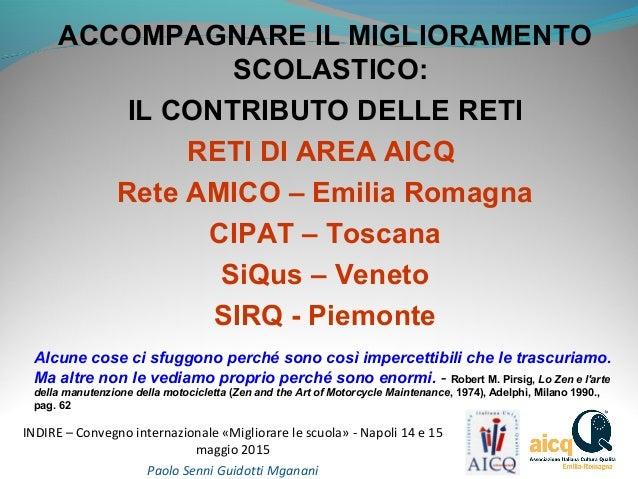 INDIRE – Convegno internazionale «Migliorare le scuola» - Napoli 14 e 15 maggio 2015 Paolo Senni Guidotti Mganani ACCOMPAG...
