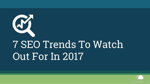 7 SEO Trends To Watch Out For In 2017