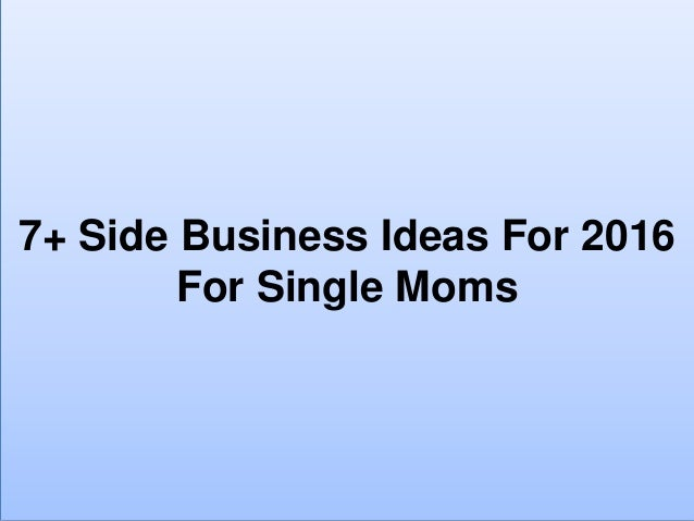 7+ Side Business Ideas For 2016 For Single Moms