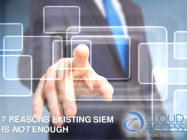 7 REASONS EXISTING SIEM IS NOT ENOUGH