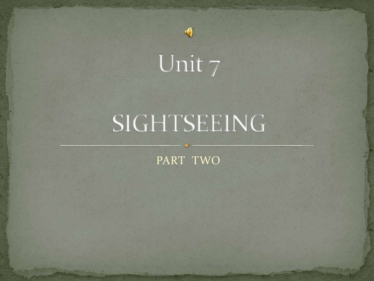 PART  TWO<br />Unit 7SIGHTSEEING  <br />
