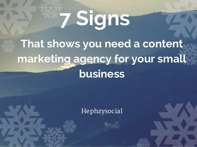 7 Signs That shows you need a content marketing agency for your small business Hephzysocial