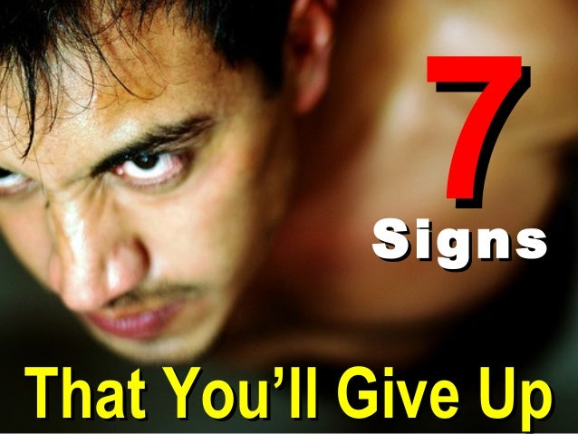 7            SignsThat You'll Give Up