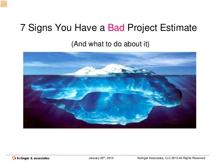 7 Signs You Have a Bad Project Estimate            (And what to do about it)                     January 20th, 2010   Koli...