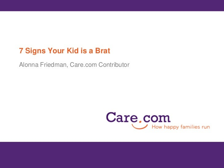 7 Signs Your Kid is a Brat<br />Alonna Friedman, Care.com Contributor<br />