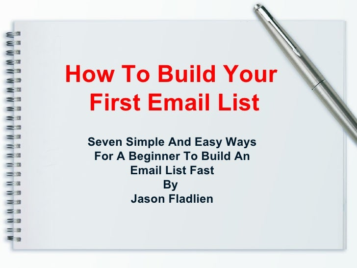 How To Build Your First Email List Seven Simple And Easy Ways For A Beginner To Build An Email List Fast By  Jason Fladlien