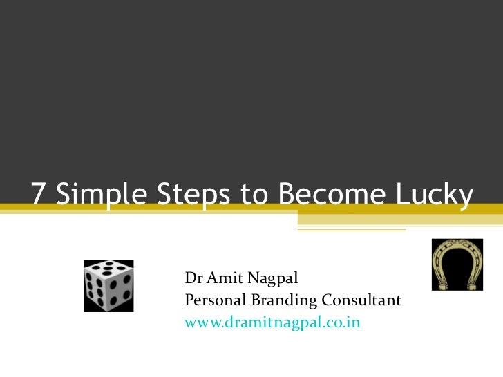 7 Simple Steps to Become Lucky Dr Amit Nagpal Personal Branding Consultant www.dramitnagpal.co.in
