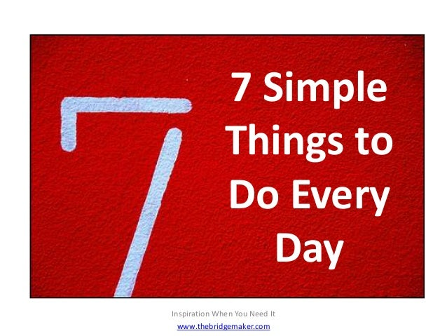 Every Day Do Something That Will Inch: 7 Simple Things To Do Every Day