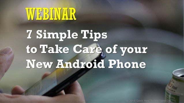 © 2016 Quick Heal Technologies Ltd. WEBINAR 7 Simple Tips to Take Care of your New Android Phone