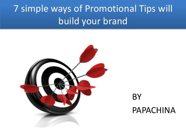 7 simple ways of Promotional Tips will          build your brand                            BY                            ...