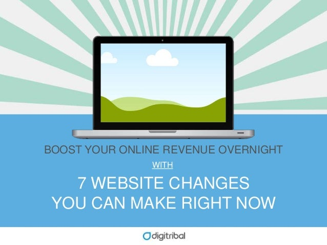 7 WEBSITE CHANGES YOU CAN MAKE RIGHT NOW BOOST YOUR ONLINE REVENUE OVERNIGHT WITH