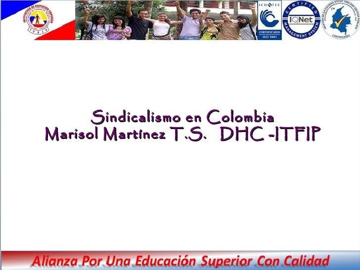 Sindicalismo en ColombiaMarisol Martínez T.S. DHC -ITFIP